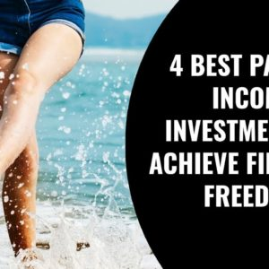 4 Best Passive Income Investments to Achieve Financial Freedom