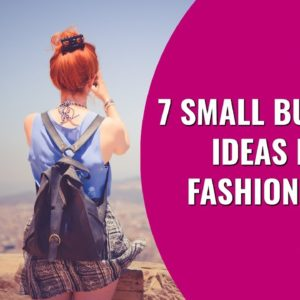 7 Small Business Ideas for Fashionistas | Startup Business Ideas