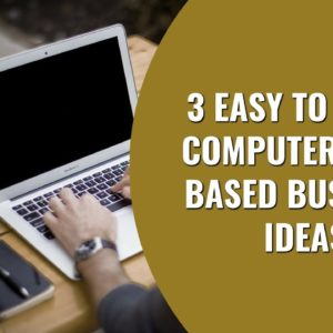 3 Easy to Start Computer Home Based Business Ideas | Startup Business Ideas