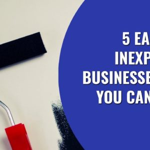 5 Easy And Inexpensive Businesses That You Can Start Today | Startup Business Ideas