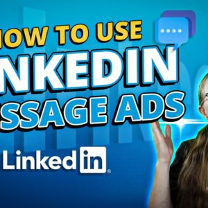 LinkedIn Advertising Guide: How To Use LinkedIn Message Ads